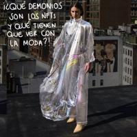 ¿Qué demonios son los NFTs y qué tienen que ver con la moda? | What are NTFs and what the heck do they have to do with fashion?